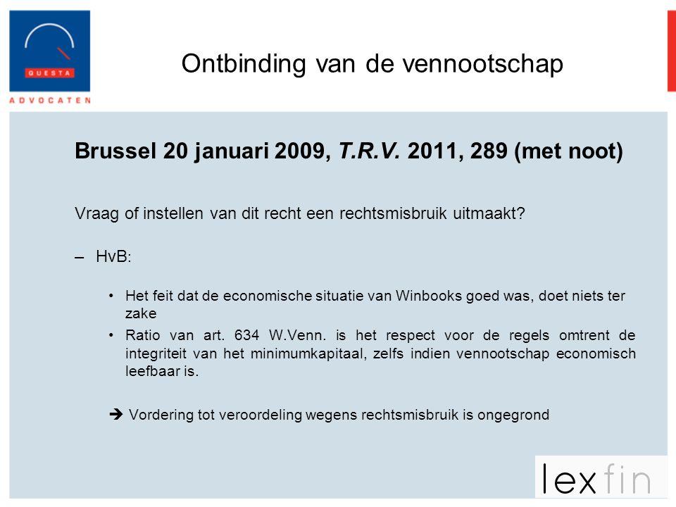 Ontbinding van de vennootschap Brussel 20 januari 2009, T.R.V. 2011, 289 (met noot) Vraag of instellen van dit recht een rechtsmisbruik uitmaakt? –HvB