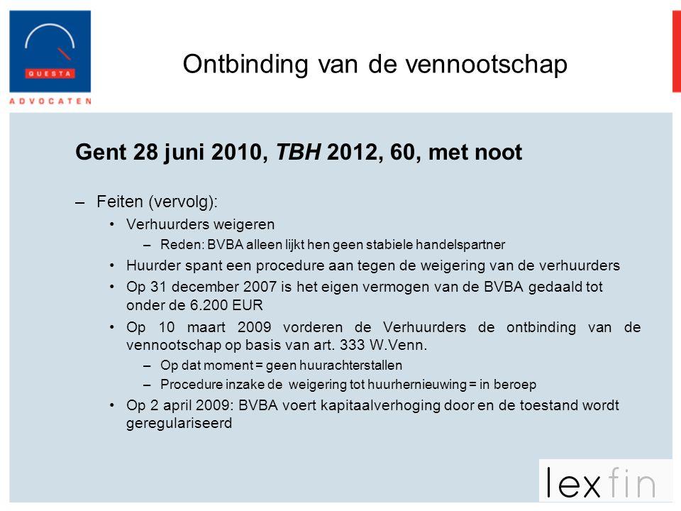 Ontbinding van de vennootschap Gent 28 juni 2010, TBH 2012, 60, met noot –Feiten (vervolg): •Verhuurders weigeren –Reden: BVBA alleen lijkt hen geen s
