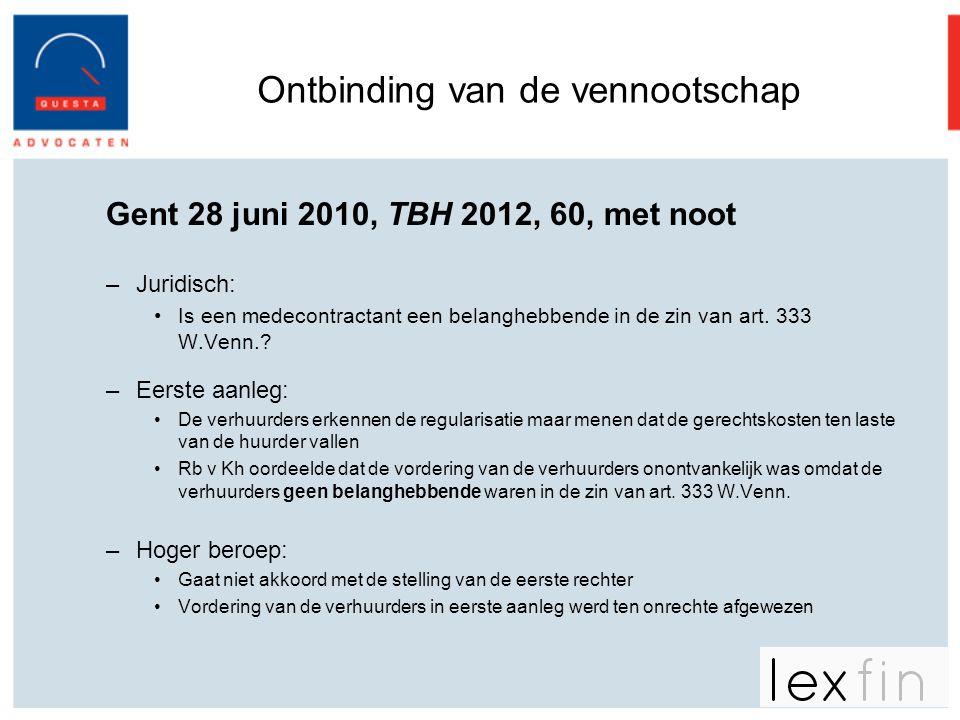 Ontbinding van de vennootschap Gent 28 juni 2010, TBH 2012, 60, met noot –Juridisch: •Is een medecontractant een belanghebbende in de zin van art. 333