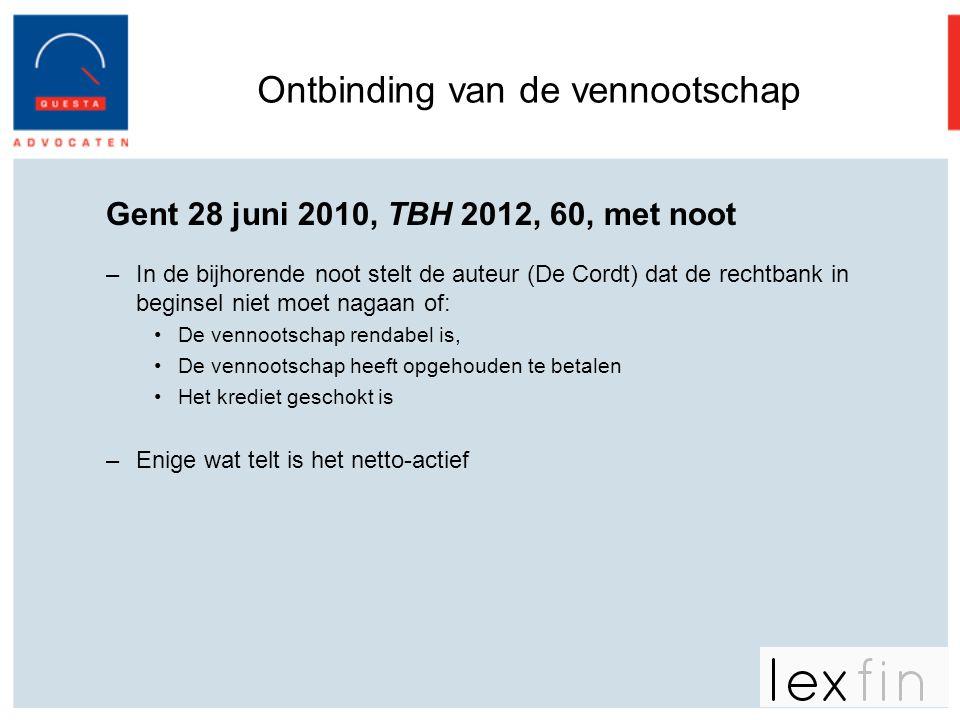 Ontbinding van de vennootschap Gent 28 juni 2010, TBH 2012, 60, met noot –In de bijhorende noot stelt de auteur (De Cordt) dat de rechtbank in beginse