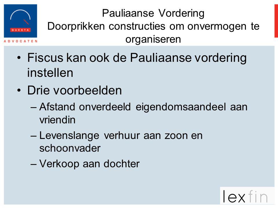 Pauliaanse Vordering Doorprikken constructies om onvermogen te organiseren •Fiscus kan ook de Pauliaanse vordering instellen •Drie voorbeelden –Afstan