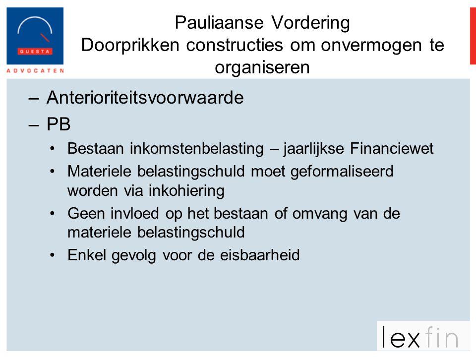 Pauliaanse Vordering Doorprikken constructies om onvermogen te organiseren –Anterioriteitsvoorwaarde –PB •Bestaan inkomstenbelasting – jaarlijkse Fina