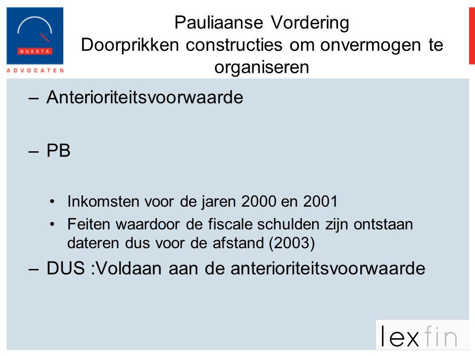 Pauliaanse Vordering Doorprikken constructies om onvermogen te organiseren –Anterioriteitsvoorwaarde –PB •Inkomsten voor de jaren 2000 en 2001 •Feiten