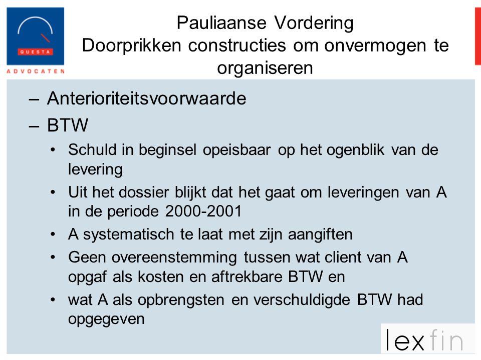 Pauliaanse Vordering Doorprikken constructies om onvermogen te organiseren –Anterioriteitsvoorwaarde –BTW •Schuld in beginsel opeisbaar op het ogenbli