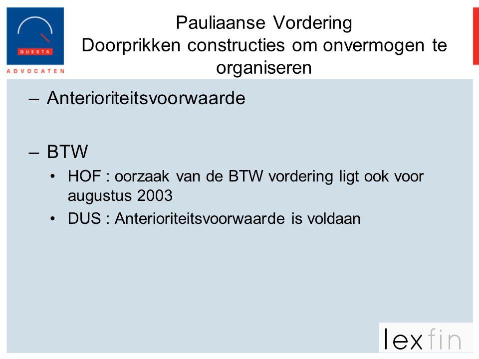 Pauliaanse Vordering Doorprikken constructies om onvermogen te organiseren –Anterioriteitsvoorwaarde –BTW •HOF : oorzaak van de BTW vordering ligt ook