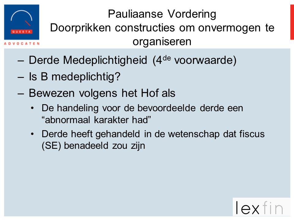 Pauliaanse Vordering Doorprikken constructies om onvermogen te organiseren –Derde Medeplichtigheid (4 de voorwaarde) –Is B medeplichtig? –Bewezen volg