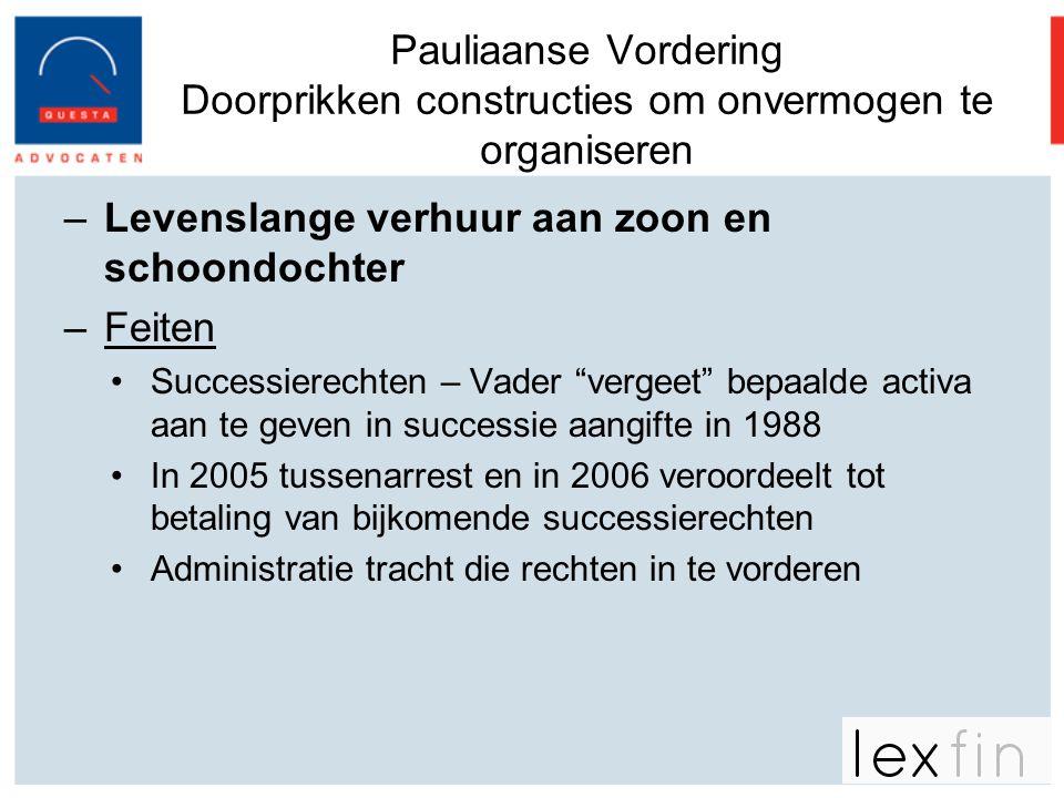 Pauliaanse Vordering Doorprikken constructies om onvermogen te organiseren –Levenslange verhuur aan zoon en schoondochter –Feiten •Successierechten –
