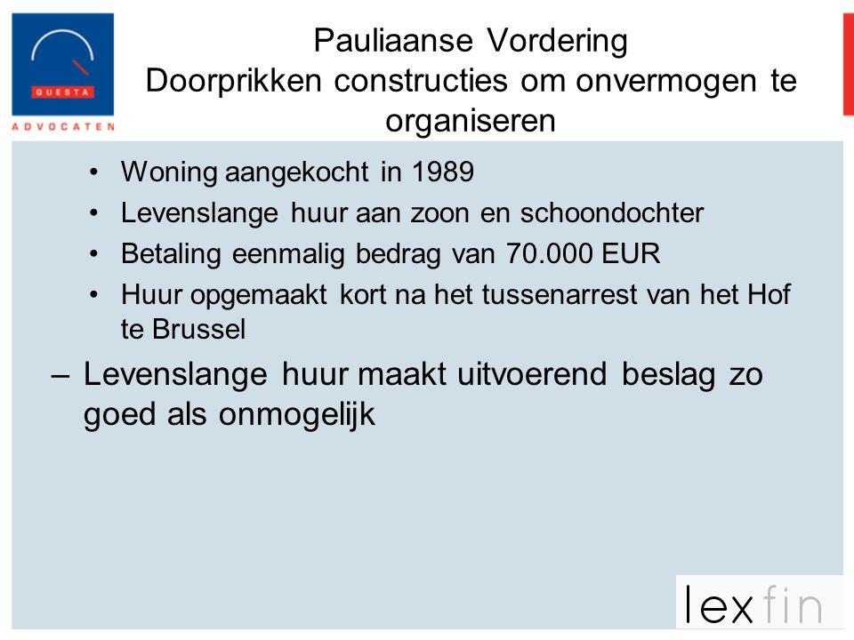 Pauliaanse Vordering Doorprikken constructies om onvermogen te organiseren •Woning aangekocht in 1989 •Levenslange huur aan zoon en schoondochter •Bet