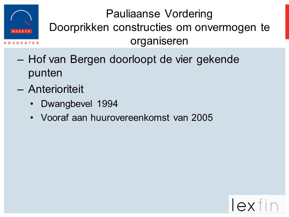Pauliaanse Vordering Doorprikken constructies om onvermogen te organiseren –Hof van Bergen doorloopt de vier gekende punten –Anterioriteit •Dwangbevel