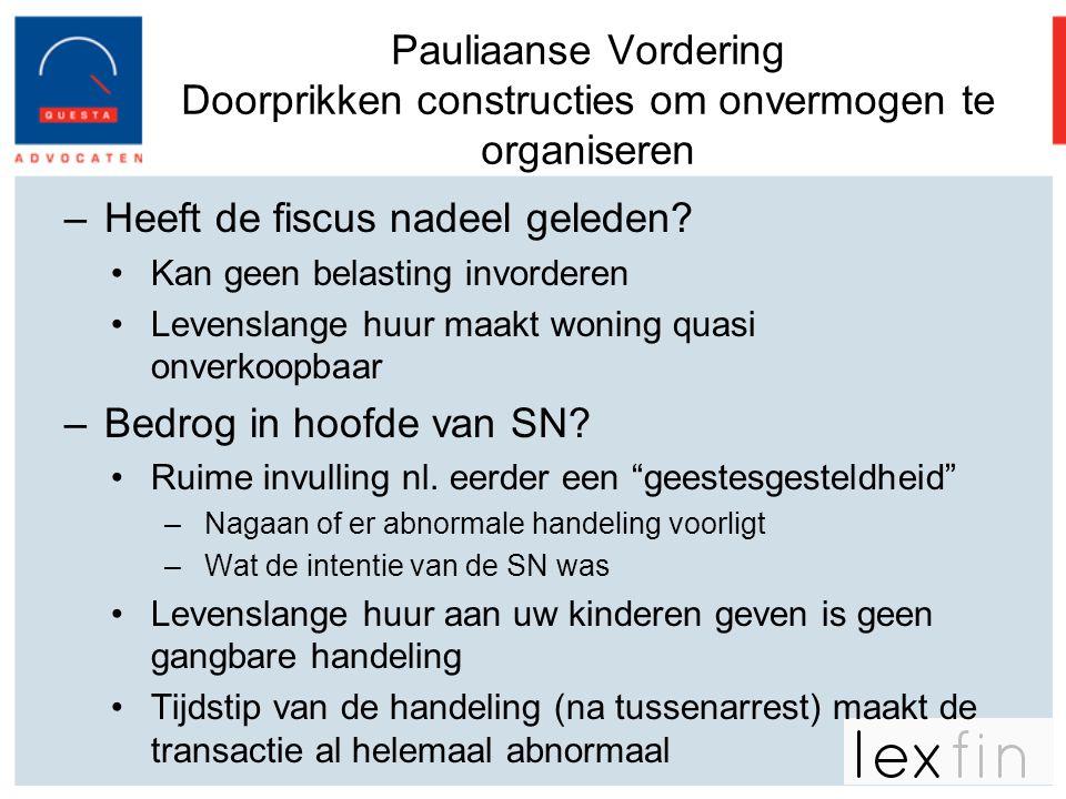 Pauliaanse Vordering Doorprikken constructies om onvermogen te organiseren –Heeft de fiscus nadeel geleden? •Kan geen belasting invorderen •Levenslang