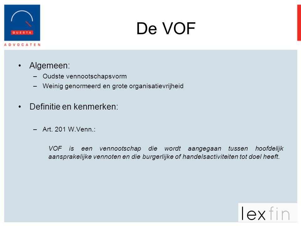 De VOF •Algemeen: –Oudste vennootschapsvorm –Weinig genormeerd en grote organisatievrijheid •Definitie en kenmerken: –Art. 201 W.Venn.: VOF is een ven