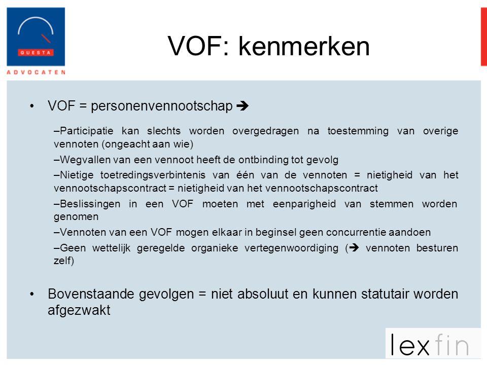 VOF: kenmerken •VOF = personenvennootschap  –Participatie kan slechts worden overgedragen na toestemming van overige vennoten (ongeacht aan wie) –Weg