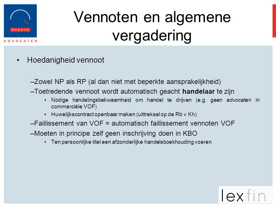 Vennoten en algemene vergadering •Hoedanigheid vennoot –Zowel NP als RP (al dan niet met beperkte aansprakelijkheid) –Toetredende vennoot wordt automa
