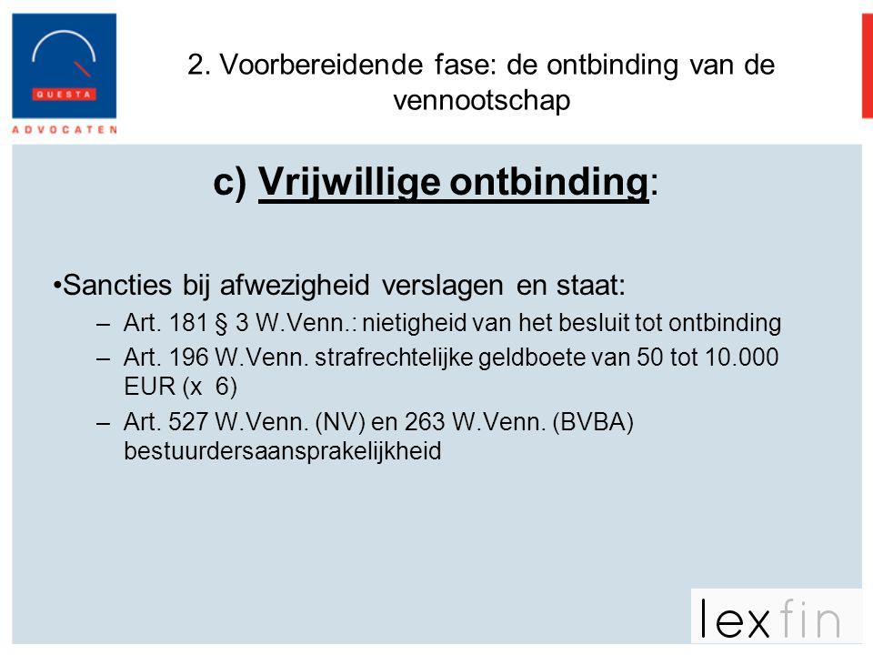 2. Voorbereidende fase: de ontbinding van de vennootschap c) Vrijwillige ontbinding: •Sancties bij afwezigheid verslagen en staat: –Art. 181 § 3 W.Ven