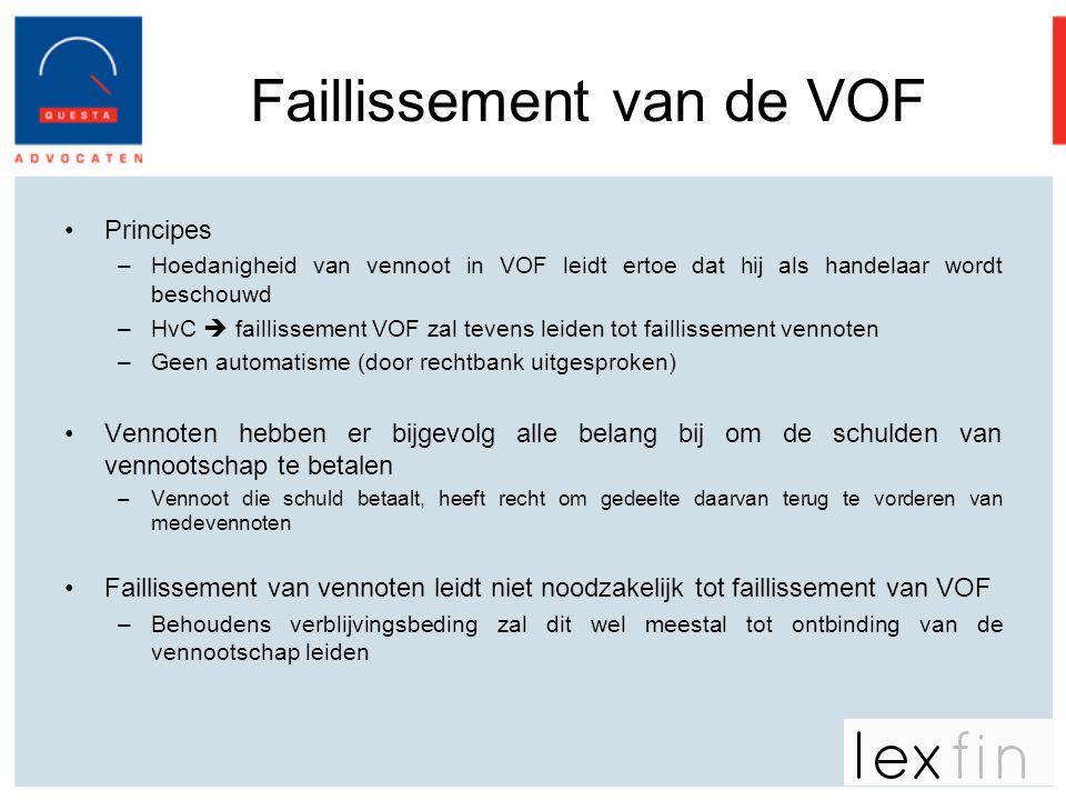 Faillissement van de VOF •Principes –Hoedanigheid van vennoot in VOF leidt ertoe dat hij als handelaar wordt beschouwd –HvC  faillissement VOF zal te