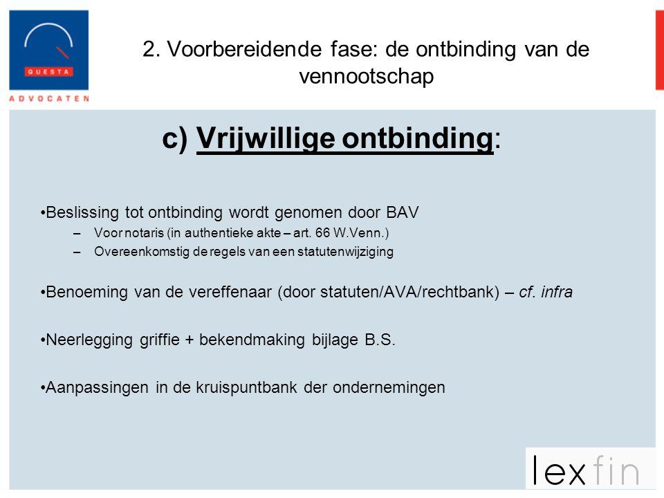 2. Voorbereidende fase: de ontbinding van de vennootschap c) Vrijwillige ontbinding: •Beslissing tot ontbinding wordt genomen door BAV –Voor notaris (