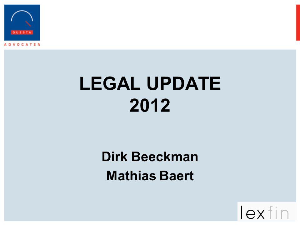 LEGAL UPDATE 2012 Dirk Beeckman Mathias Baert