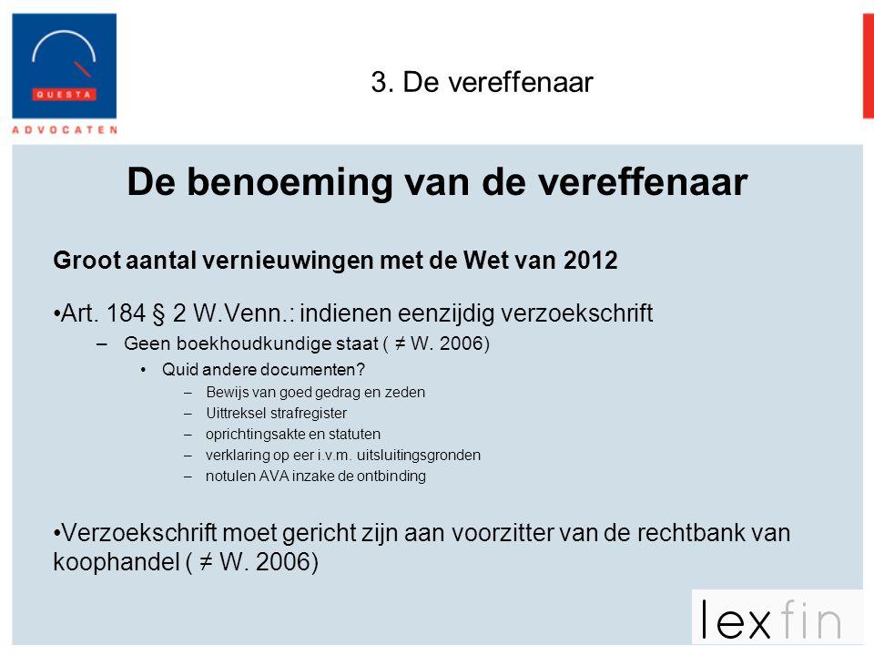 3. De vereffenaar De benoeming van de vereffenaar Groot aantal vernieuwingen met de Wet van 2012 •Art. 184 § 2 W.Venn.: indienen eenzijdig verzoekschr