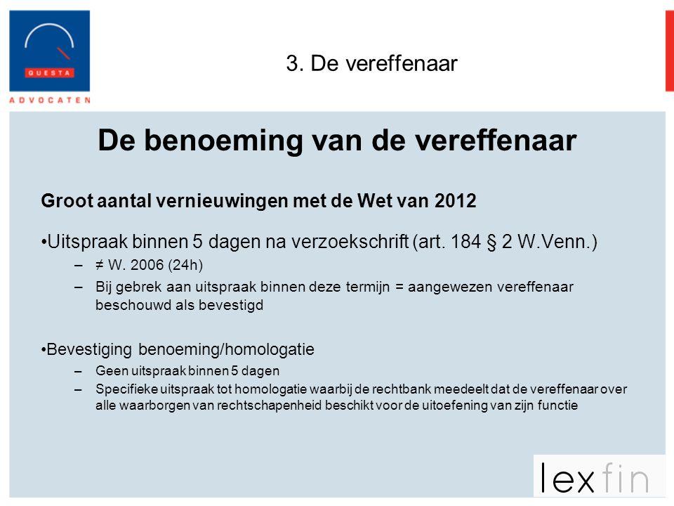 3. De vereffenaar De benoeming van de vereffenaar Groot aantal vernieuwingen met de Wet van 2012 •Uitspraak binnen 5 dagen na verzoekschrift (art. 184