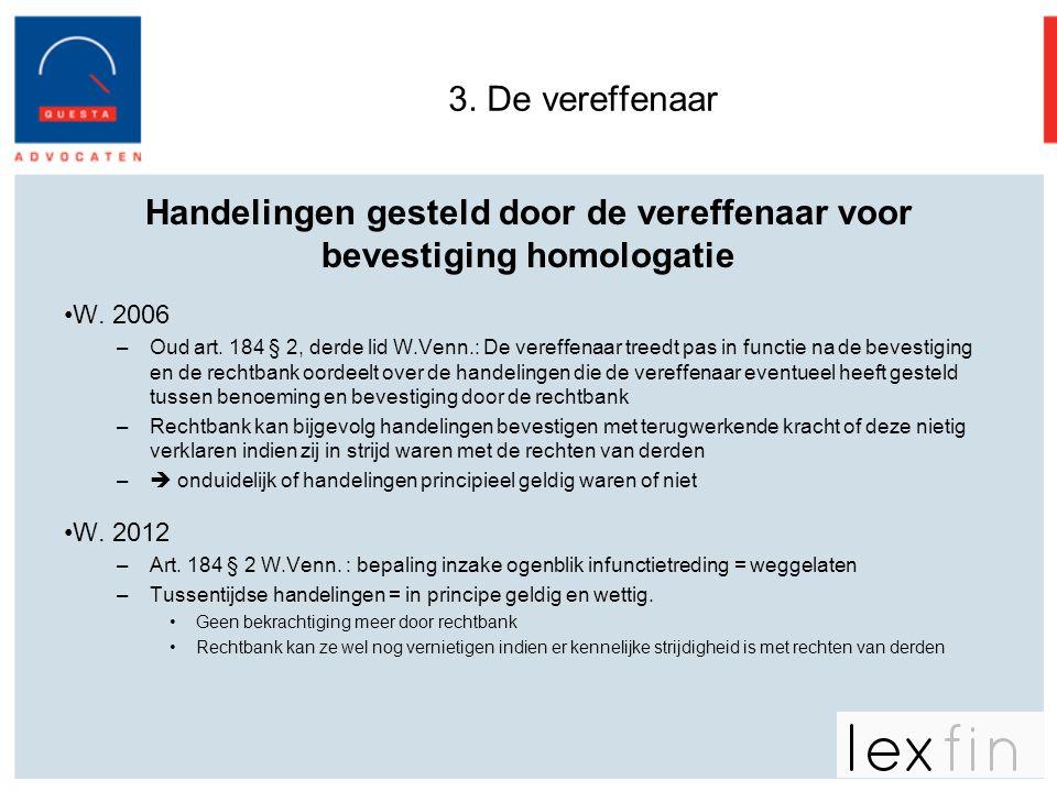3. De vereffenaar Handelingen gesteld door de vereffenaar voor bevestiging homologatie •W. 2006 –Oud art. 184 § 2, derde lid W.Venn.: De vereffenaar t