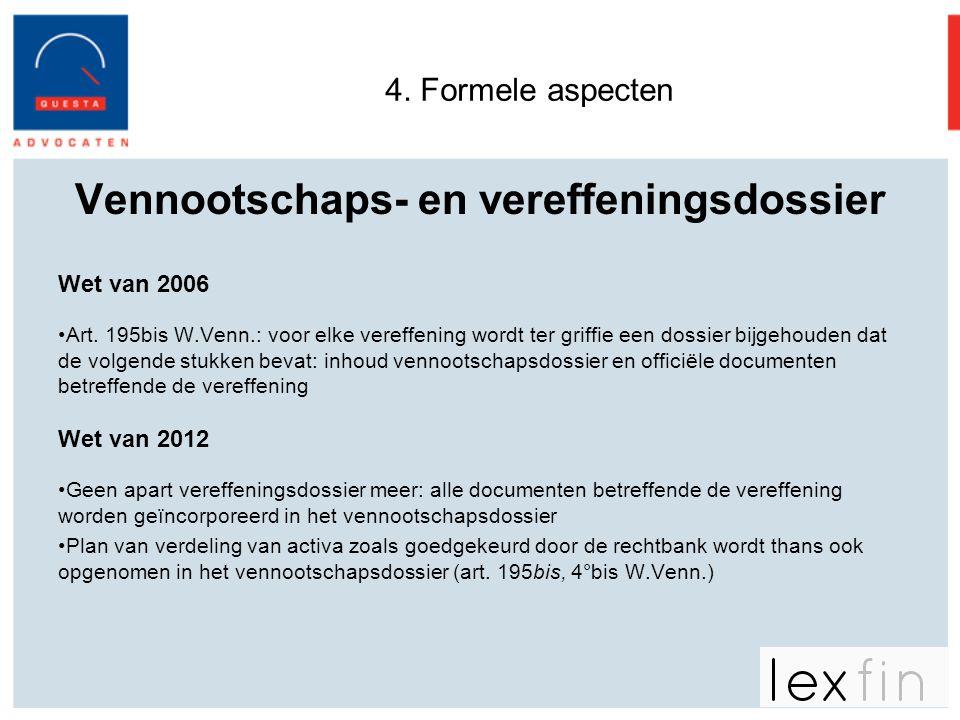 4. Formele aspecten Vennootschaps- en vereffeningsdossier Wet van 2006 •Art. 195bis W.Venn.: voor elke vereffening wordt ter griffie een dossier bijge