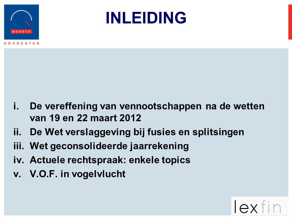 INLEIDING i.De vereffening van vennootschappen na de wetten van 19 en 22 maart 2012 ii.De Wet verslaggeving bij fusies en splitsingen iii.Wet geconsol