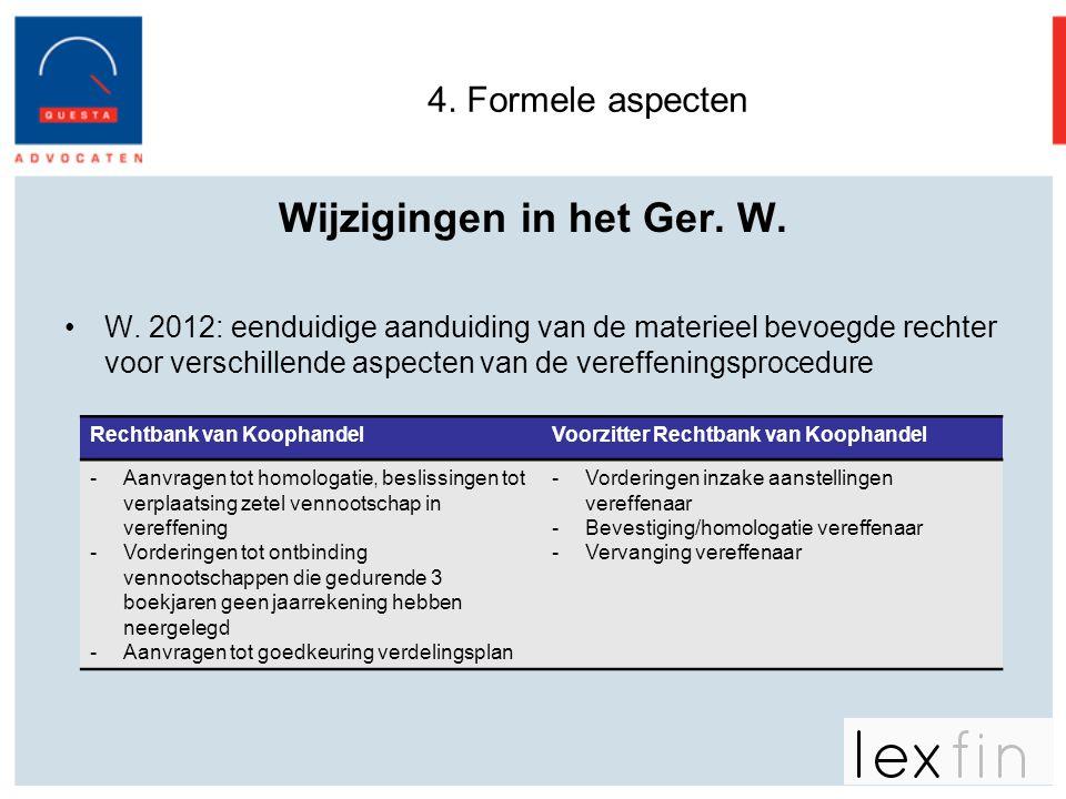4. Formele aspecten Wijzigingen in het Ger. W. •W. 2012: eenduidige aanduiding van de materieel bevoegde rechter voor verschillende aspecten van de ve