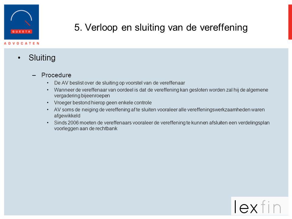 5. Verloop en sluiting van de vereffening •Sluiting –Procedure •De AV beslist over de sluiting op voorstel van de vereffenaar •Wanneer de vereffenaar