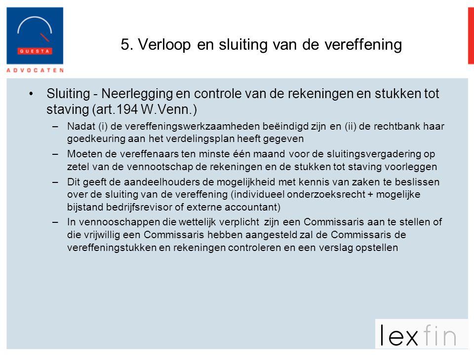 5. Verloop en sluiting van de vereffening •Sluiting - Neerlegging en controle van de rekeningen en stukken tot staving (art.194 W.Venn.) –Nadat (i) de