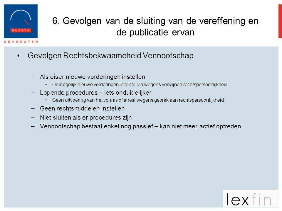 6. Gevolgen van de sluiting van de vereffening en de publicatie ervan •Gevolgen Rechtsbekwaameheid Vennootschap –Als eiser nieuwe vorderingen instelle