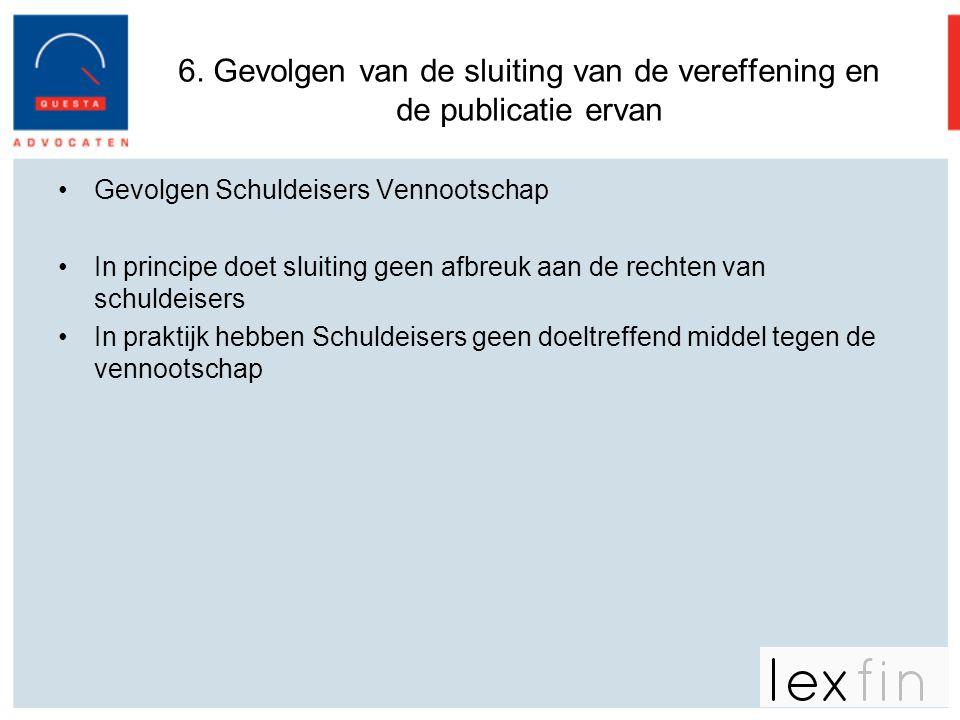 6. Gevolgen van de sluiting van de vereffening en de publicatie ervan •Gevolgen Schuldeisers Vennootschap •In principe doet sluiting geen afbreuk aan