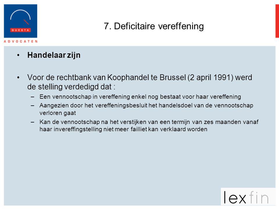 7. Deficitaire vereffening •Handelaar zijn •Voor de rechtbank van Koophandel te Brussel (2 april 1991) werd de stelling verdedigd dat : –Een vennootsc