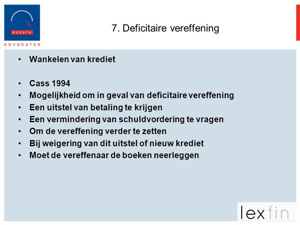 7. Deficitaire vereffening •Wankelen van krediet •Cass 1994 •Mogelijkheid om in geval van deficitaire vereffening •Een uitstel van betaling te krijgen