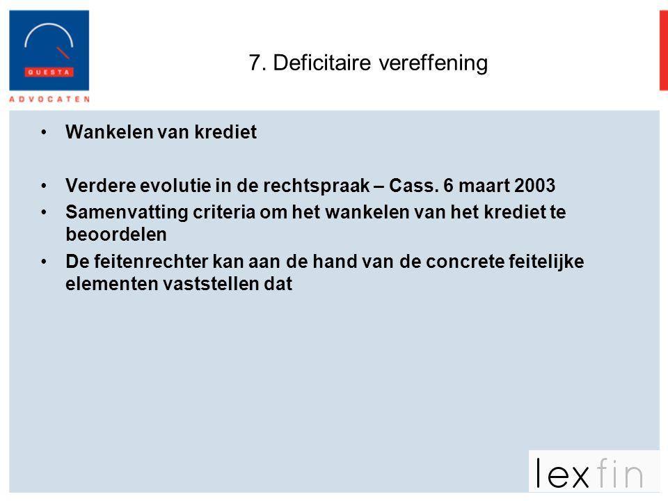 7. Deficitaire vereffening •Wankelen van krediet •Verdere evolutie in de rechtspraak – Cass. 6 maart 2003 •Samenvatting criteria om het wankelen van h