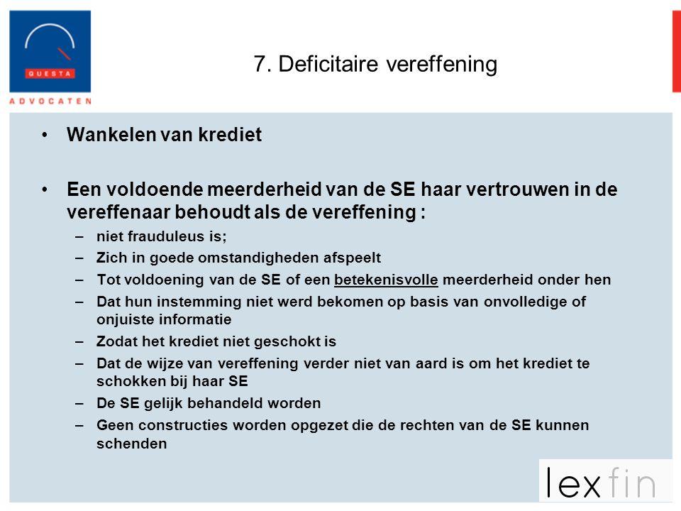 7. Deficitaire vereffening •Wankelen van krediet •Een voldoende meerderheid van de SE haar vertrouwen in de vereffenaar behoudt als de vereffening : –