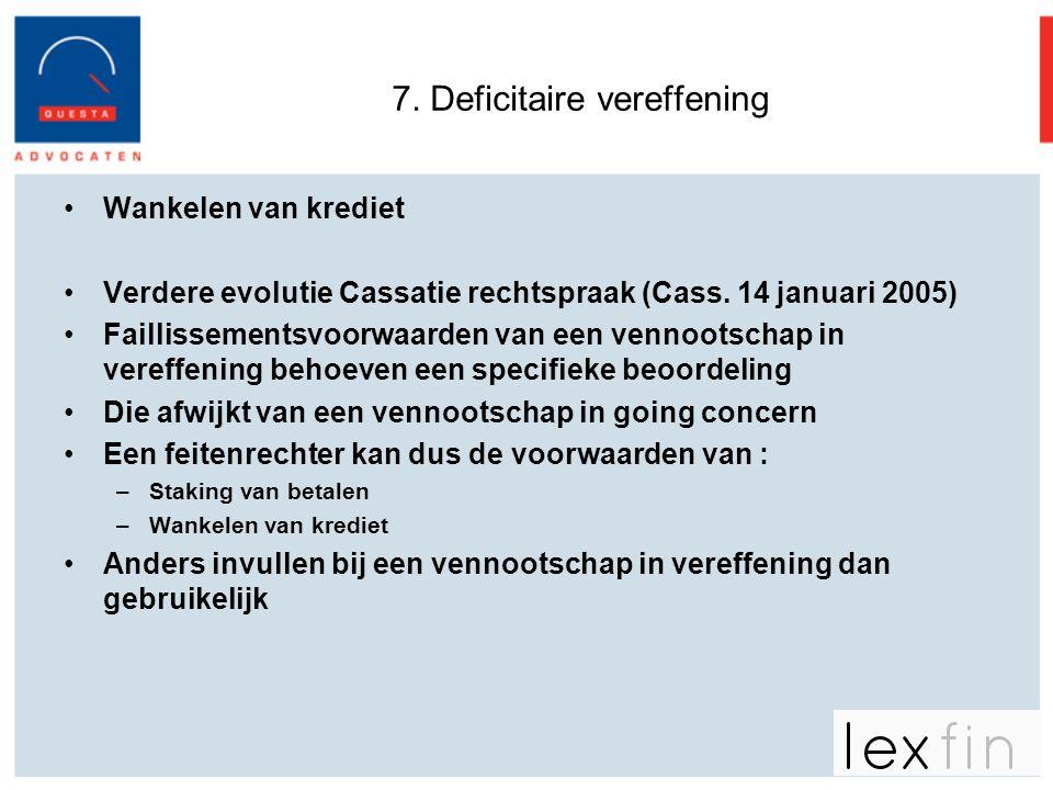 7. Deficitaire vereffening •Wankelen van krediet •Verdere evolutie Cassatie rechtspraak (Cass. 14 januari 2005) •Faillissementsvoorwaarden van een ven