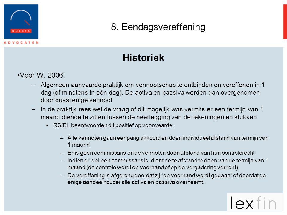 8. Eendagsvereffening Historiek •Voor W. 2006: –Algemeen aanvaarde praktijk om vennootschap te ontbinden en vereffenen in 1 dag (of minstens in één da