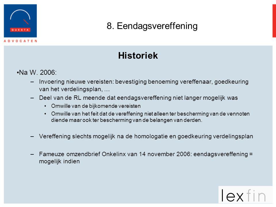8. Eendagsvereffening Historiek •Na W. 2006: –Invoering nieuwe vereisten: bevestiging benoeming vereffenaar, goedkeuring van het verdelingsplan, … –De