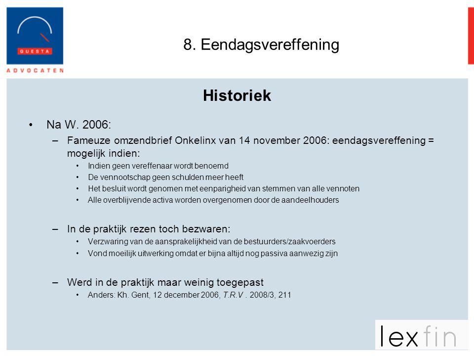 8. Eendagsvereffening Historiek •Na W. 2006: –Fameuze omzendbrief Onkelinx van 14 november 2006: eendagsvereffening = mogelijk indien: •Indien geen ve