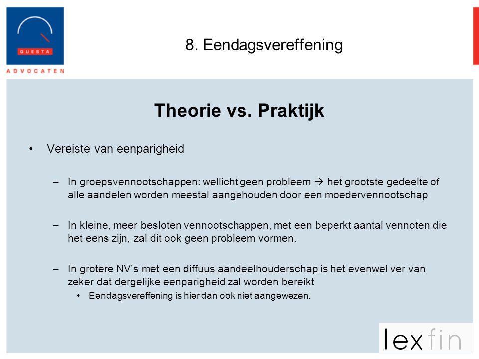 8. Eendagsvereffening Theorie vs. Praktijk •Vereiste van eenparigheid –In groepsvennootschappen: wellicht geen probleem  het grootste gedeelte of all