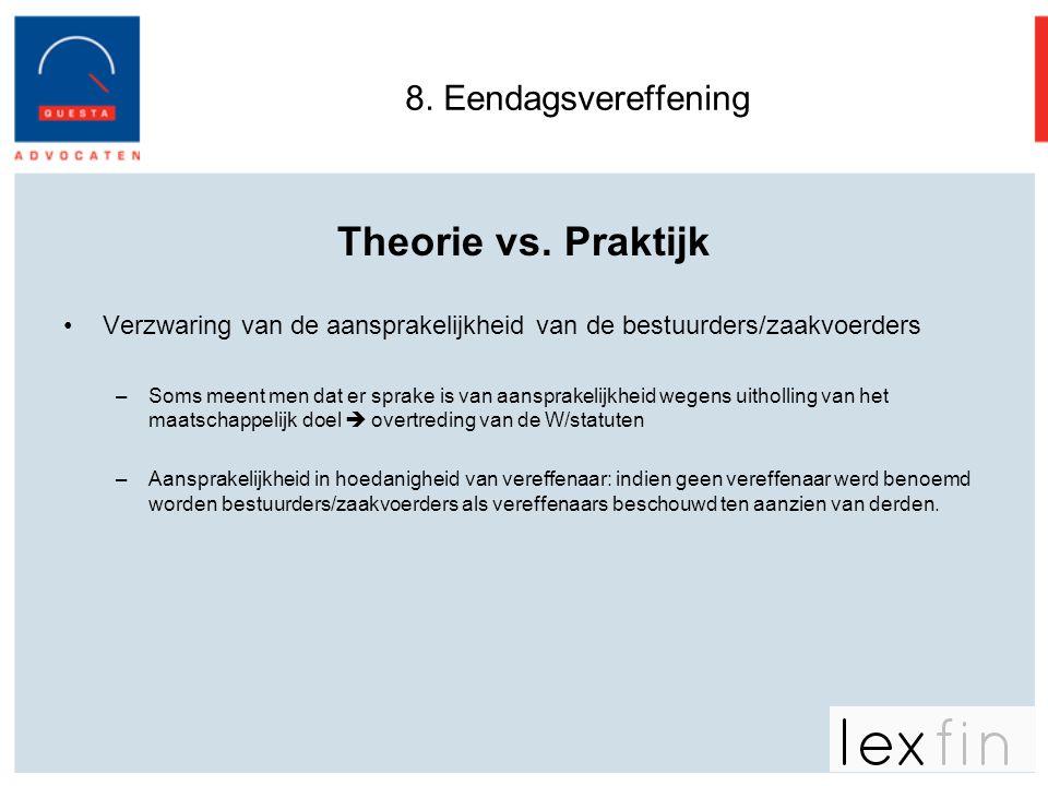 8. Eendagsvereffening Theorie vs. Praktijk •Verzwaring van de aansprakelijkheid van de bestuurders/zaakvoerders –Soms meent men dat er sprake is van a