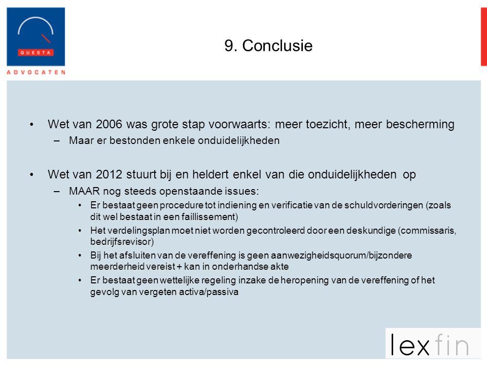 9. Conclusie •Wet van 2006 was grote stap voorwaarts: meer toezicht, meer bescherming –Maar er bestonden enkele onduidelijkheden •Wet van 2012 stuurt