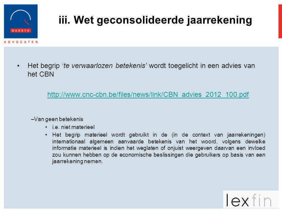 iii. Wet geconsolideerde jaarrekening •Het begrip 'te verwaarlozen betekenis' wordt toegelicht in een advies van het CBN http://www.cnc-cbn.be/files/n