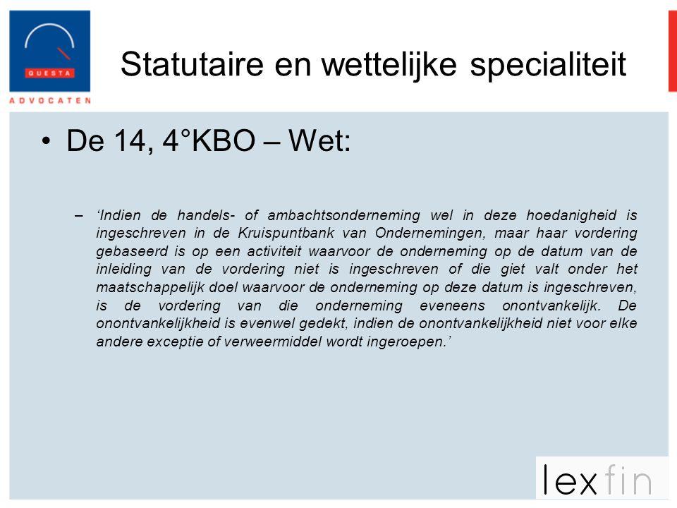 Statutaire en wettelijke specialiteit •De 14, 4°KBO – Wet: –'Indien de handels- of ambachtsonderneming wel in deze hoedanigheid is ingeschreven in de