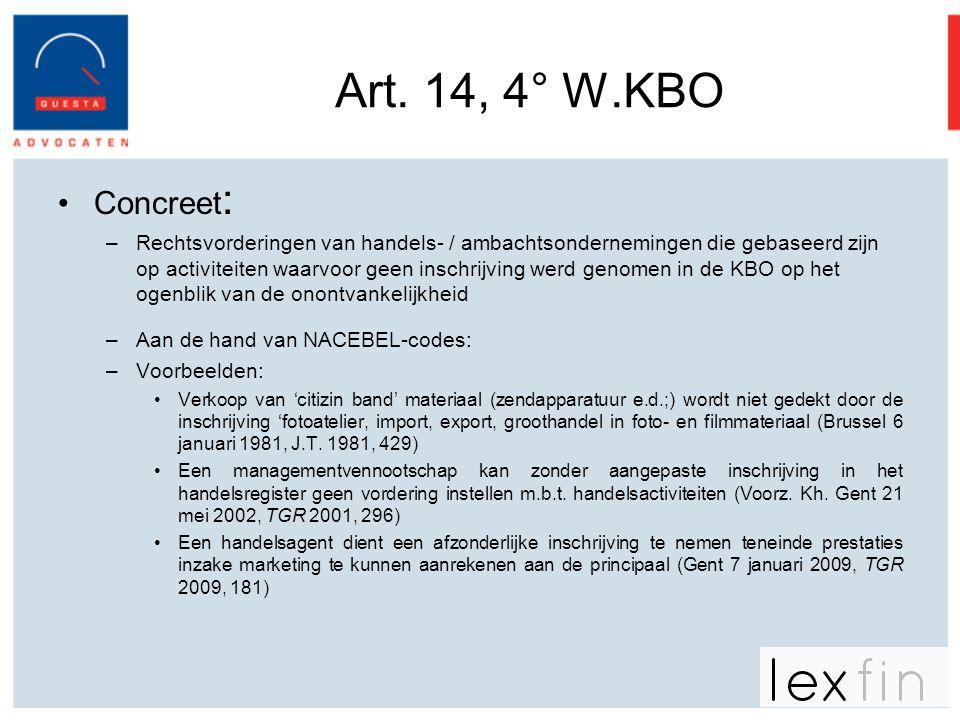 Art. 14, 4° W.KBO •Concreet : –Rechtsvorderingen van handels- / ambachtsondernemingen die gebaseerd zijn op activiteiten waarvoor geen inschrijving we