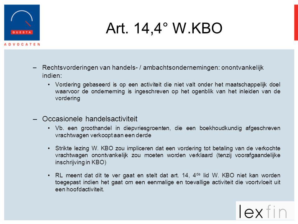 Art. 14,4° W.KBO –Rechtsvorderingen van handels- / ambachtsondernemingen: onontvankelijk indien: •Vordering gebaseerd is op een activiteit die niet va