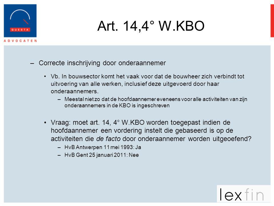 Art. 14,4° W.KBO –Correcte inschrijving door onderaannemer •Vb. In bouwsector komt het vaak voor dat de bouwheer zich verbindt tot uitvoering van alle