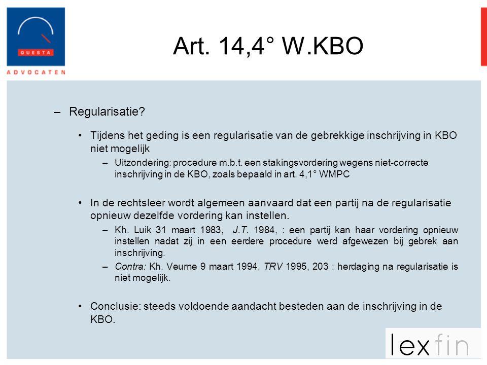 Art. 14,4° W.KBO –Regularisatie? •Tijdens het geding is een regularisatie van de gebrekkige inschrijving in KBO niet mogelijk –Uitzondering: procedure