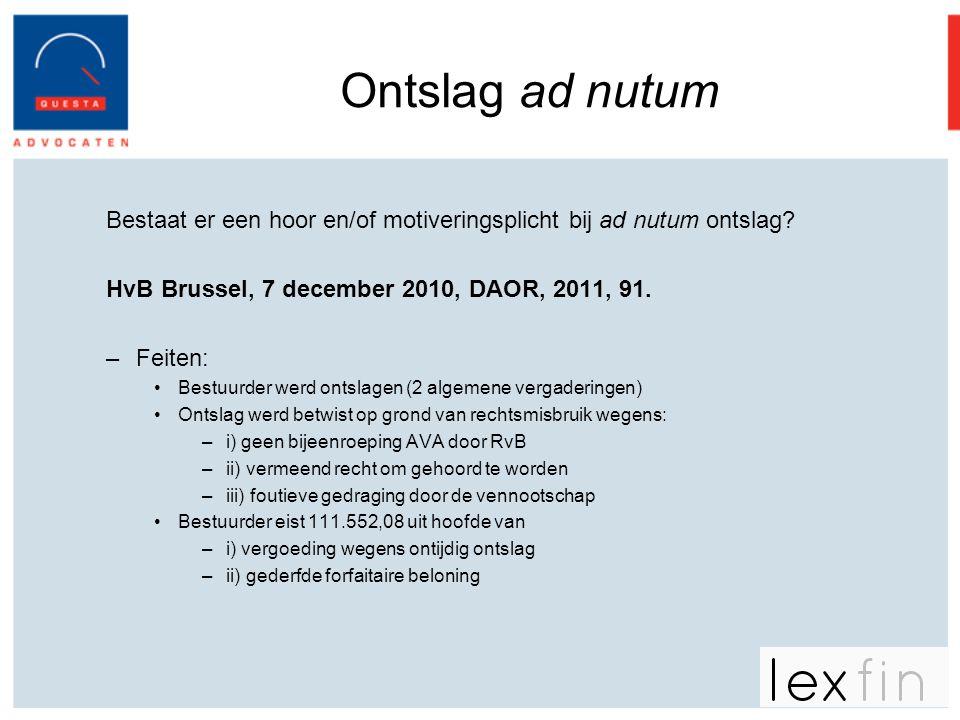 Ontslag ad nutum Bestaat er een hoor en/of motiveringsplicht bij ad nutum ontslag? HvB Brussel, 7 december 2010, DAOR, 2011, 91. –Feiten: •Bestuurder