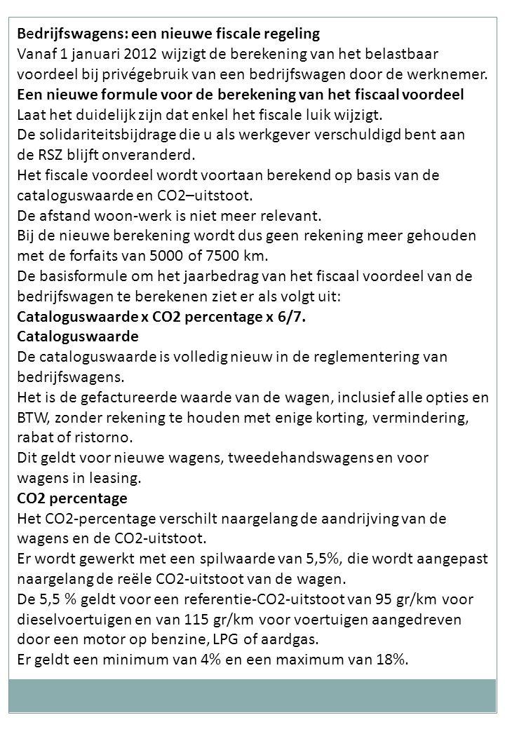 Bedrijfswagens: een nieuwe fiscale regeling Vanaf 1 januari 2012 wijzigt de berekening van het belastbaar voordeel bij privégebruik van een bedrijfswagen door de werknemer.